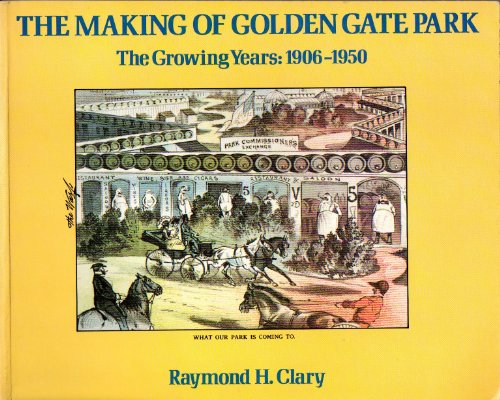 Making of Golden Gate Park: The Growing Years 1906 1950 (Making The Golden Years Golden compare prices)
