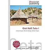 Osei Kofi Tutu I: Ashanti Empire, Okomfo Anokye, Ashanti People