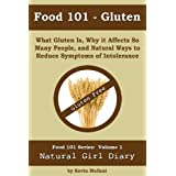 Food 101 - Gluten:  What Gluten Is, Why it Affects So Many People, and Natural Ways to Reduce Symptoms of Intolerance ~ Kevin Mullani