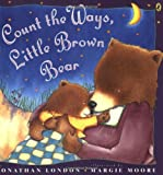 Count the Ways, Little Brown Bear (0142400343) by Jonathan London