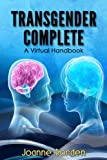 Transgender Complete,: A Virtual Handbook