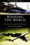 img - for Winning the World: Lessons for America's Future from the Cold War book / textbook / text book