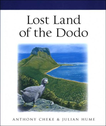 Lost Land of the Dodo: An Ecological History of Mauritius, Reunion & Rodrigues
