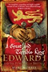 A Great and Terrible King: Edward I a...