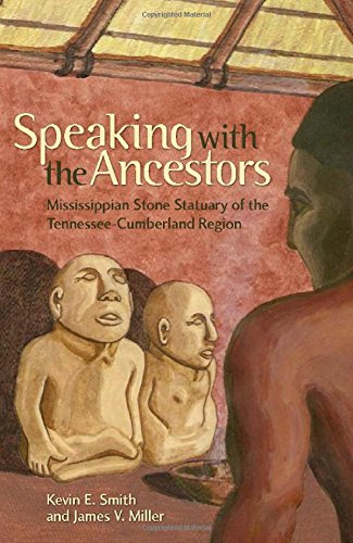 Speaking with the Ancestors: Mississippian Stone Statuary of the Tennessee-Cumberland Region (Dan Josselyn Memorial Publ
