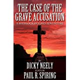 The Case of the Grave Accusation: A Sherlock Holmes Adventureby Dicky Neely