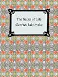 img - for Georges Lakhovsky: The Secret of Life (Paperback); 2007 Edition book / textbook / text book