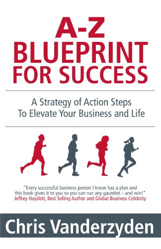 A-Z Blueprint For Success: A Strategy of Action Steps to Elevate Your Business and Life