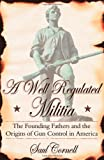 A Well-Regulated Militia: The Founding Fathers and the Origins of Gun Control in America (0195341031) by Cornell, Saul
