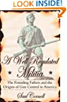 A Well-Regulated Militia: The Foundin...