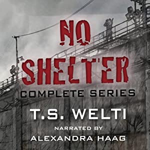 No Shelter Trilogy: Books 1, 2, and 3: No Shelter, Left Behind, and Buried Alive | [T. S. Welti]