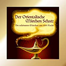 Der Orientalische Märchen Schatz Hörbuch von  div. Gesprochen von: Sven Görtz, Jürgen Fritsche, Andreas Muthesius