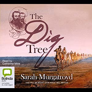 The Dig Tree: A True Story of Bravery, Insanity, and the Race to Discover Australia's Wild Frontier | [Sarah Murgatroyd]