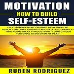 Motivation: How to Build Self-Esteem   Ruben Rodriguez