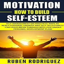 Motivation: How to Build Self-Esteem Audiobook by Ruben Rodriguez Narrated by Josiah John Bildner