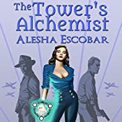 The Tower's Alchemist: The Gray Tower, Book 1   Alesha Escobar