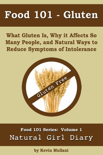 Food 101 - Gluten: What Gluten Is, Why it Affects So Many People, and Natural Ways to Reduce Symptoms of Intolerance