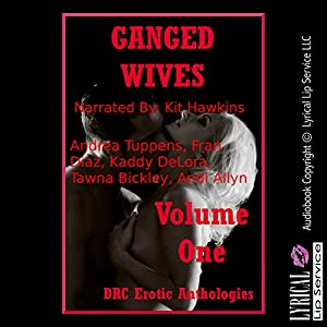 Ganged Wives Volume One: Five Explicit Rough Group Sex Hot Wife Erotica Stories Audiobook
