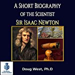 A Short Biography of the Scientist Sir Isaac Newton: 30 Minute Book Series 1 | Doug West
