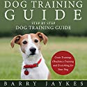 Dog Training Guide: Step by Step Dog Training Guide (       UNABRIDGED) by Barry Jaykes Narrated by Tracy Hundley