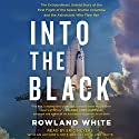 Into the Black: The Extraordinary Untold Story of the First Flight of the Space Shuttle Columbia and the Astronauts Who Flew Her Audiobook by Rowland White, Richard Truly Narrated by Eric Meyers
