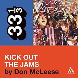 MC5's 'Kick Out the Jams' (33 1/3 Series) | [Don McLeese]