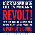 Revolt!: How to Defeat Obama and Repeal His Socialist Programs (       UNABRIDGED) by Dick Morris, Eileen McGann Narrated by Pete Larkin