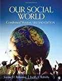 img - for Our Social World: Condensed Version 2nd (second) Edition by Ballantine, Jeanne H., Roberts, Keith A. published by SAGE Publications, Inc (2011) book / textbook / text book