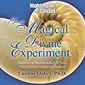 Your Magical Divine Experiment: Alchemical Manifestation of Your Heart's Most Treasured Desires  by Luanne Oakes Narrated by Luanne Oakes