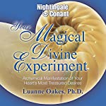 Your Magical Divine Experiment: Alchemical Manifestation of Your Heart's Most Treasured Desires | Luanne Oakes