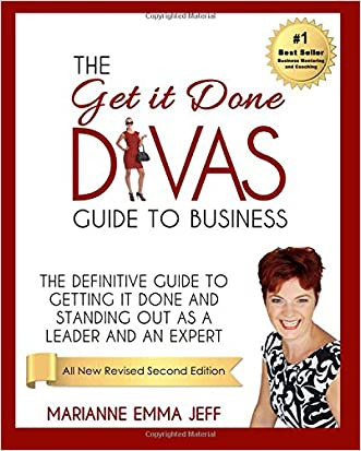 The Get it Done Divas Guide to Business: The Definitive Guide to Getting it Done and Standing Out as a Leader and Expert