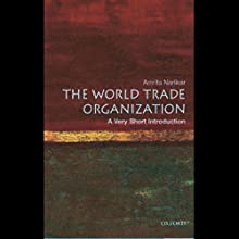 The World Trade Organization: A Very Short Introduction (       UNABRIDGED) by Amrita Narlikar Narrated by Elisabeth Rodgers