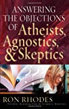 Answering the Objections of Atheists, Agnostics, and Skeptics (0736912886) by Rhodes, Ron