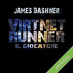 Il giocatore (Virtnet Runner - The mortality doctrine 1) | James Dashner