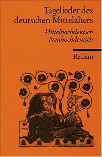 Tagelieder des deutschen Mittelalters: Mittelhochdt. /Neuhochdt.: Mittelhochdeutsch / Neuhochdeutsch