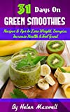 31 Days on Green Smoothies: Recipes & Tips to Lose Weight, Energize, Increase Health & Feel Great