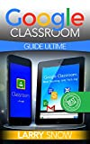 Google Classroom: Guide Ultime (google classroom, google) (French Edition)
