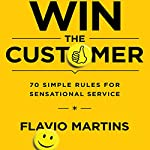Win the Customer: 70 Simple Rules for Sensational Service | Flavio Martins