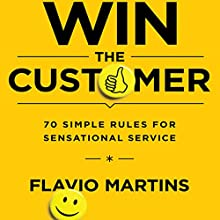 Win the Customer: 70 Simple Rules for Sensational Service (       UNABRIDGED) by Flavio Martins Narrated by Don Hagen