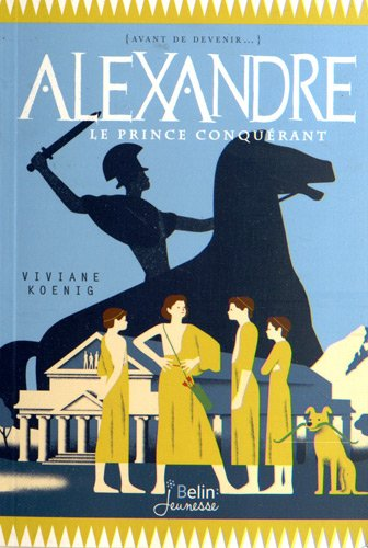 Alexandre : le prince conquérant