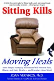 Sitting Kills, Moving Heals: How Everyday Movement Will Prevent Pain, Illness, and Early Death - And Exercise Alone Wont