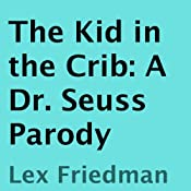 The Kid in the Crib: A Dr. Seuss Parody | [Lex Friedman]