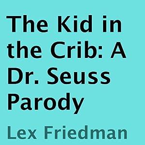 The Kid in the Crib: A Dr. Seuss Parody | [Lex Friedman]
