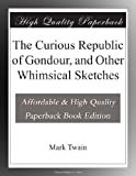 The Curious Republic of Gondour, and Other Whimsical Sketches (0543629910) by Twain, Mark