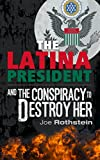 The Latina President: …And The Conspiracy to Destroy Her