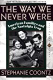 The Way We Never Were: American Families and the Nostalgia Trap (0465090974) by Coontz, Stephanie