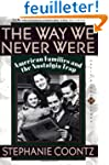 The Way We Never Were: American Famil...