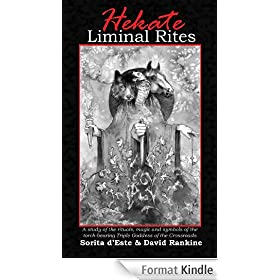 Hekate Liminal Rites - A historical study of the rituals, spells and magic of the Torch-bearing Triple Goddess of the Crossroads