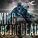 King of the Dead: The Jeremiah Hunt Chronicle, Book 2 (       UNABRIDGED) by Joseph Nassise Narrated by Anthony Bowden
