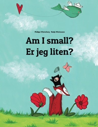 Am I small? Er jeg liten?: Children's Picture Book English-Norwegian (Bilingual Edition) PDF